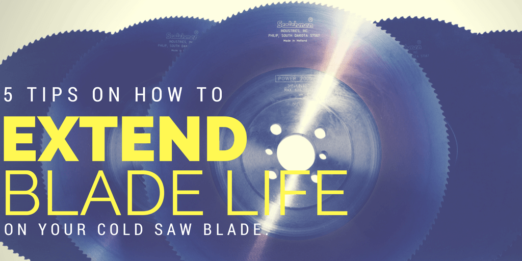 5 Tips on How to Extend Blade Life on your Cold Saw Blade.